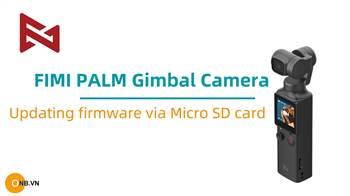 Hướng dẫn cách update Fimi Palm bằng file download