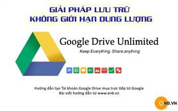 Hướng dẫn đăng ký Google Drive Unlimited không giới hạn lưu trữ từ 230k 1 tháng
